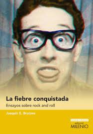 LA FIEBRE CONQUISTADA: ENSAYOS SOBRE ROCK AND ...